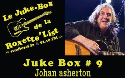 Le Juke-Box de la Roxette'List #9 : Johan Asherton