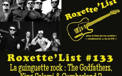 La Roxette'List #133 : la guinguette rock avec The Godfathers & King Salami And The Cumberland 3.
