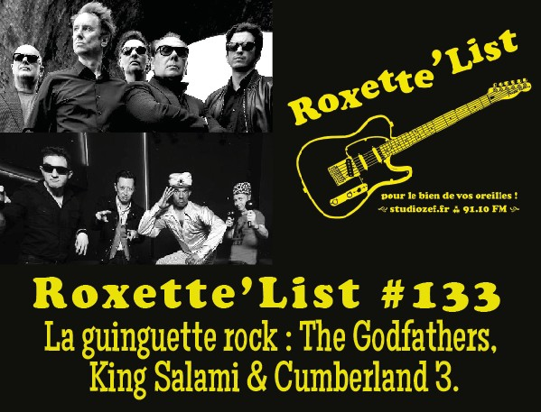 La Roxette'List #133 : la guinguette rock avec The Godfathers & King Salami And The Cumberland 3.