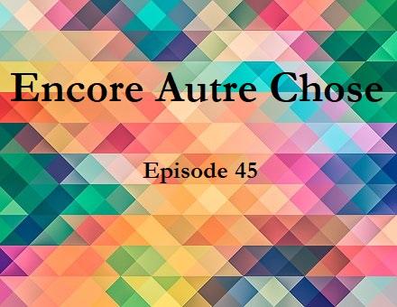 Encore Autre Chose – Ep. 45