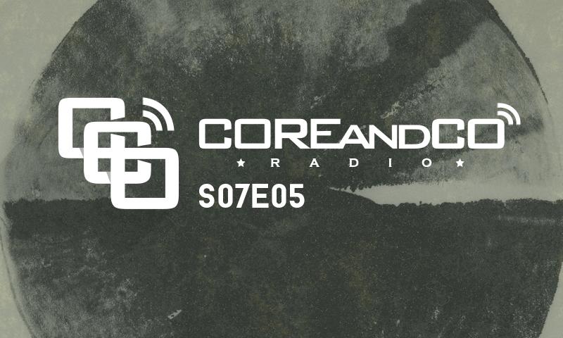 COREandCO radio S07E05