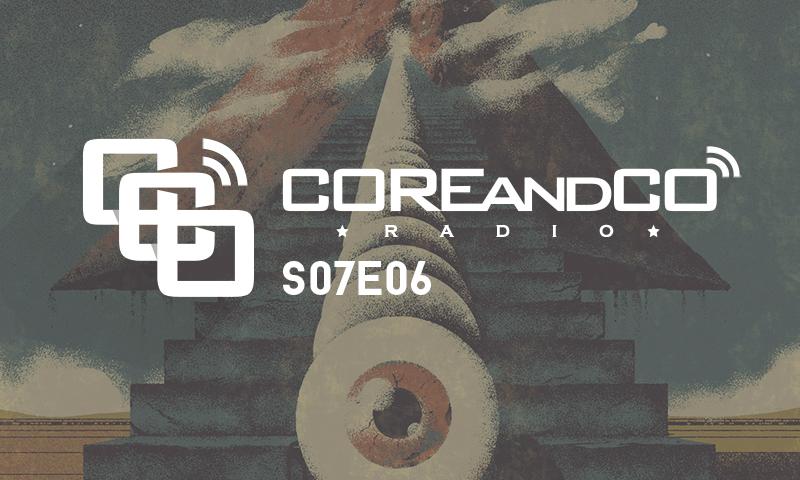 COREandCO radio s07E06