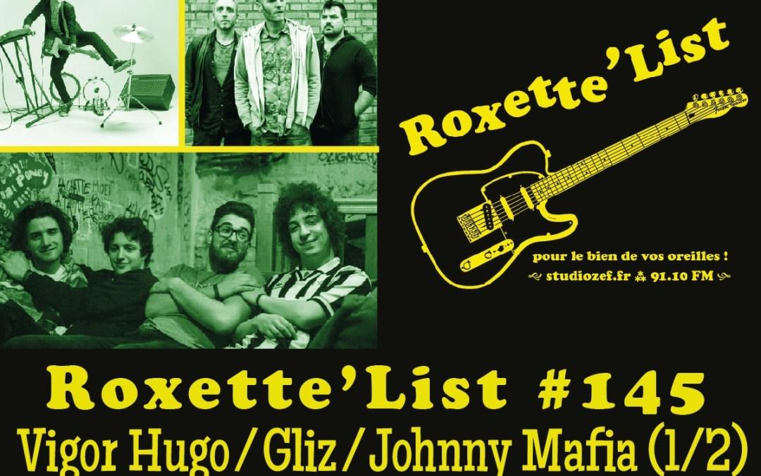 La Roxette'List #145 : Johnny Mafia / Gliz / Vigor Hugo (1/2)