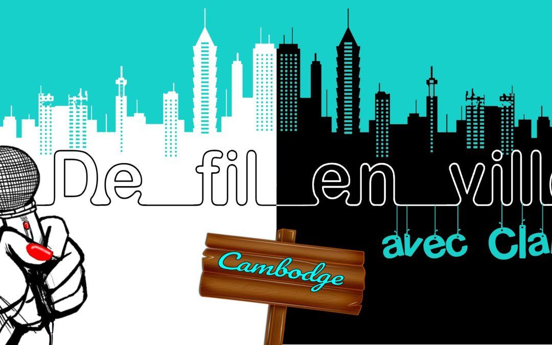 De fil en ville : Cambodge !