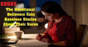 The Devotional Believers Coin Baseless Stories About Their Gurus