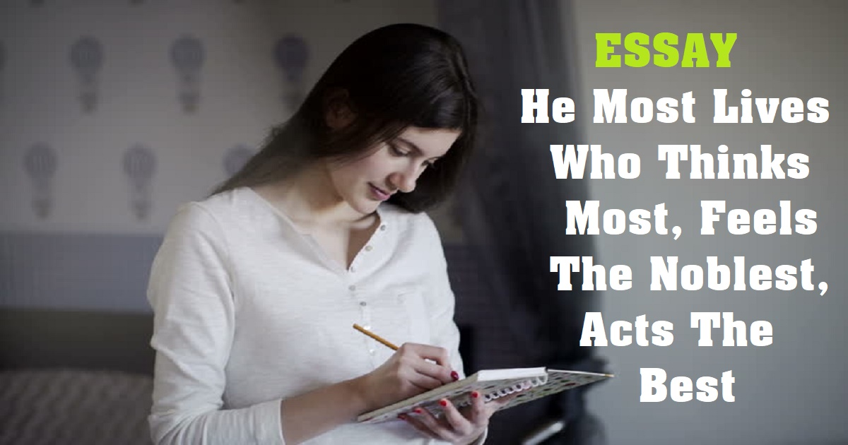 He Most Lives Who Thinks Most, Feels The Noblest, Acts The Best
