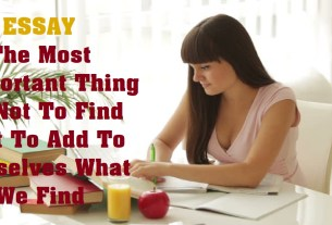 The Most Important Thing Is Not To Find But To Add To Ourselves What We Find