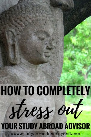 Trying to study abroad? Make sure you don't do any of these things that stress out your study abroad advisor! Read on for practical tips and entertaining stories about the entire study abroad process.