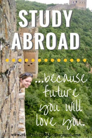 #StudyAbroadBecause Future You will Love You | Study Abroad and Beyond