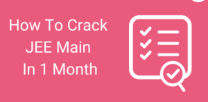 Read more about the article How to crack JEE Mains in 1 month – Tips & Tricks