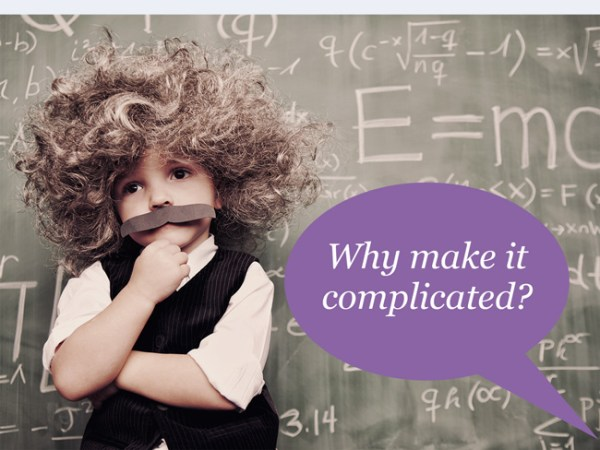 Image with speech bubble: Why make it complicated?