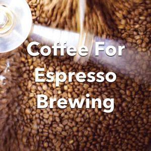 Coffees For Espresso