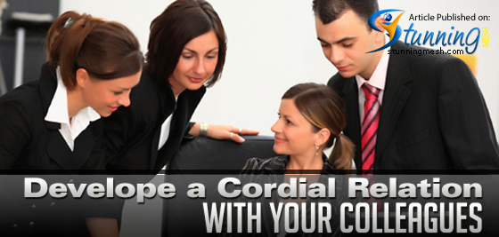 Develop a Cordial Relation with Your Colleagues