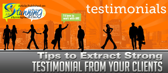 Tips to Extract Strong Testimonial from Your Clients