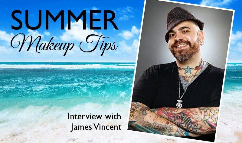 summer makeup tips, James Vincent, interview, beauty