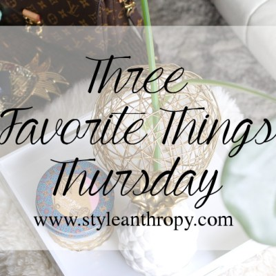 Three Favorite Things Thursday, styleanthropy