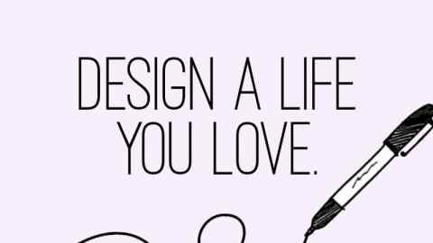How To Design A Life You Love