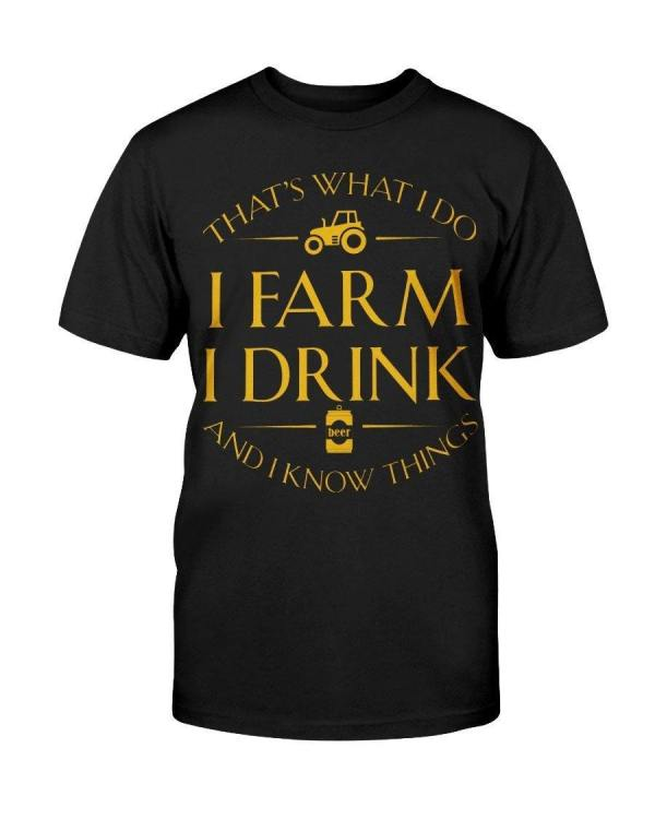 That's What I Do I Farm I Drink And I Know Things - stylesoth