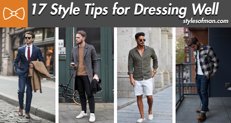 How To Dress Well 17 Rules Every Man Should Know Styles Of Man