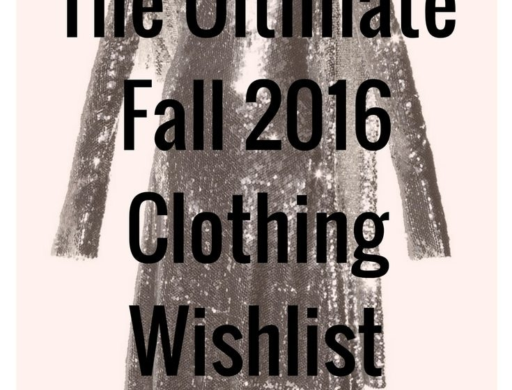 Fall 2016 Clothes wishlist: Ultimate guide to what's hot this fall and what would rock in your closet and out and about!