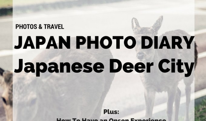 Have You Seen This Japanese Deer City? A Photo Diary of Nara, Osaka (and an onsen experience) and Kyoto