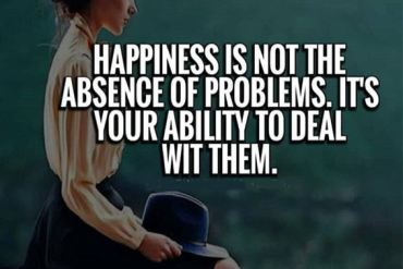 Happiness is not the absence - Best Happiness Quotes