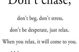 Don't Chase don't Beg - Best Quotes Ever
