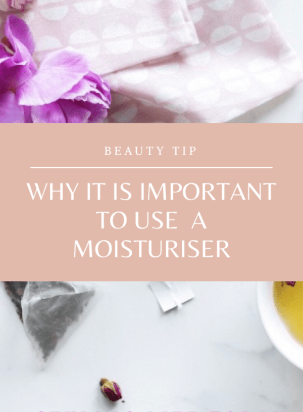 Beauty Tip: Why it is important to use a moisturiser