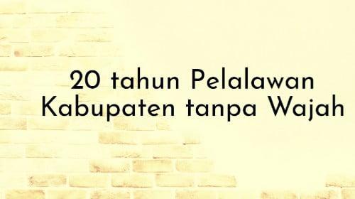 20 tahun Pelalawan, Kabupaten tanpa Wajah