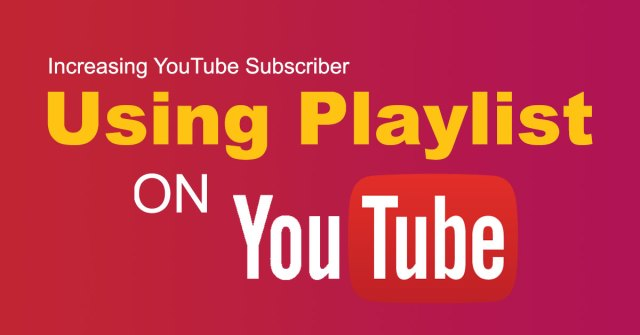 Increasing YouTube Subscriber using Playlists