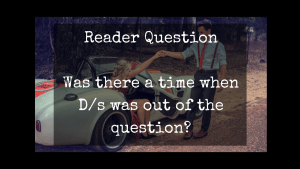 Was a D/s lifestyle ever out of the question? Reader question