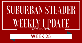 2017 Suburban Steader Update – Week 25