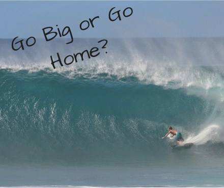 Go Big or Go Home - FINAL