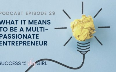 Episode 29 – What it means to be a multi-passionate entrepreneur