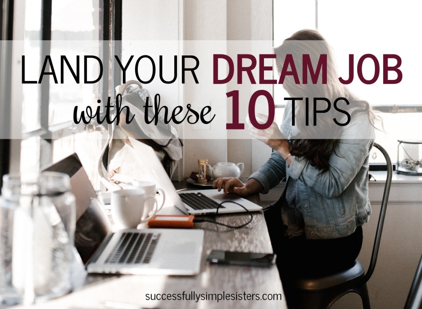 Land your dream job with these 10 tips
