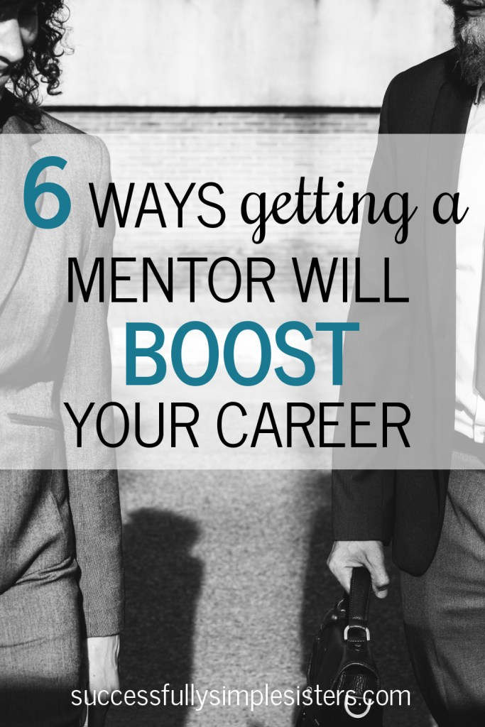 6 ways getting a mentor will boost your career.