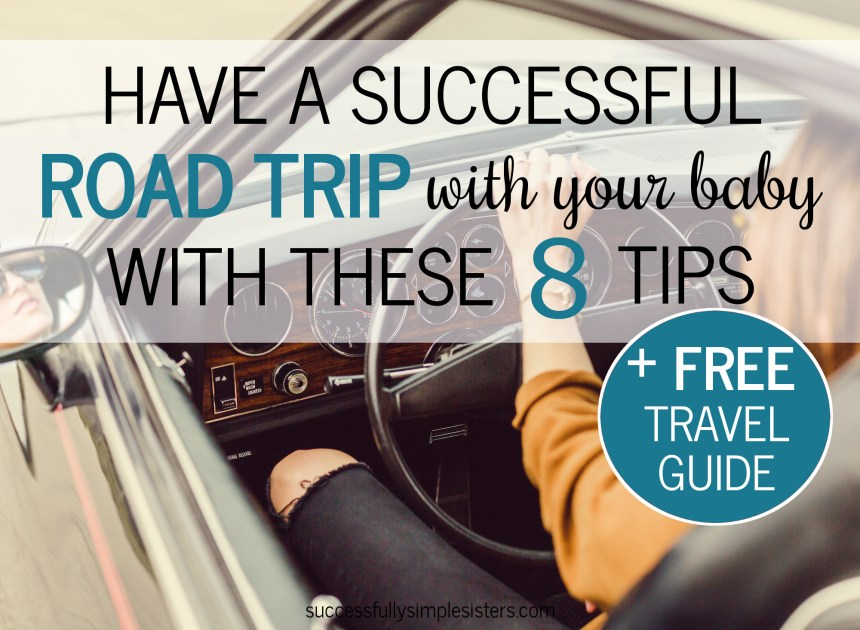 Have a successful road trip with your baby with these 8 expert tips