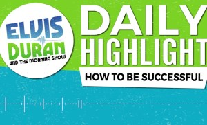How to Be Successful | Elvis Duran Daily Highlight