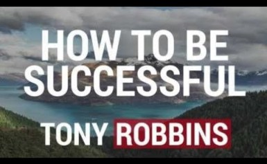 How To Be Successful – Tony Robbins