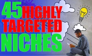 45 Pre-Approved Highly Targeted Profitable Niches To Make Passive Monthly Income