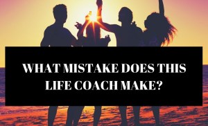 What Mistake Does This Life Coach Make?