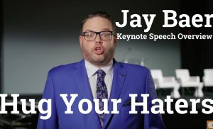 Overview: Hug Your Haters – Embrace Complaints, Keep Your Customers – From Keynote Speaker Jay Baer
