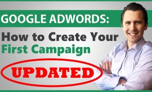 Google AdWords: How to Create Your First Campaign (UPDATED FOR NEW EDITOR!)