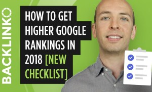 How to Get Higher Google Rankings in 2018 [New Checklist]