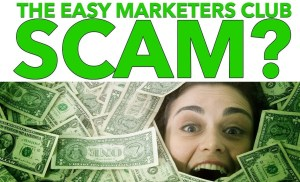 Is The Easy Marketers Club a Scam?