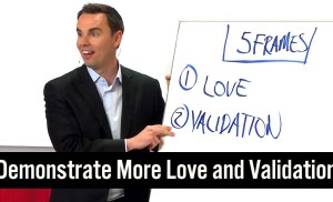 Demonstrate More Love and Validation