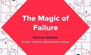 The Magic of Failure – Kamran Elahian (Global Innovation Catalyst)