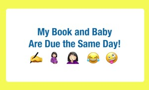 My Book and Baby Are Due the Same Day! Follow Along on My Journey – Done Is Better Than Perfect