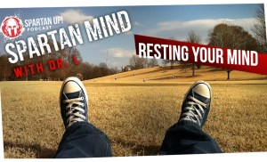 Resting Your Mind // SPARTAN MIND ep 009