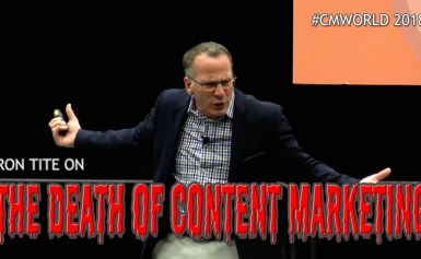 #CMWorld 2018 – The Death of Content Marketing – Ron Tite